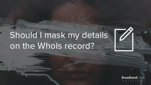 WhoIs Masking: Is it worth it?